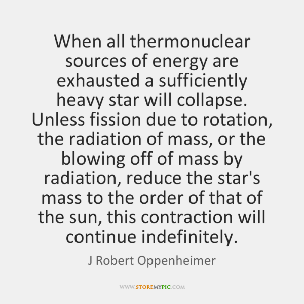 When all thermonuclear sources of energy are exhausted a sufficiently heavy star ...