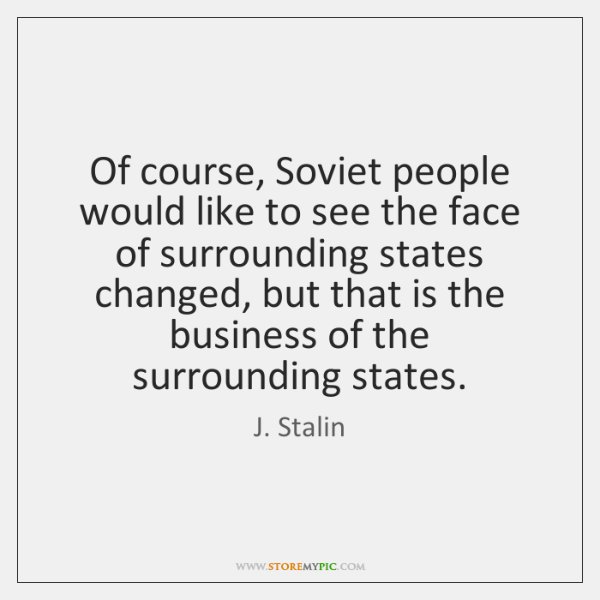 Of course, Soviet people would like to see the face of surrounding ...