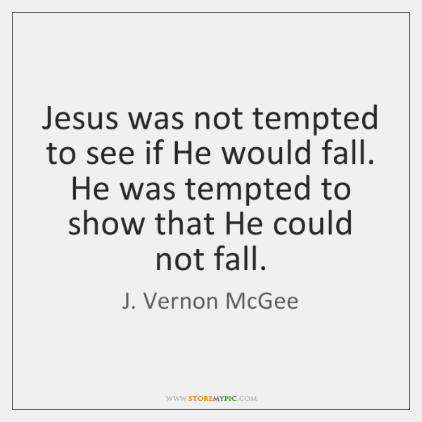 Jesus was not tempted to see if He would fall. He was ...
