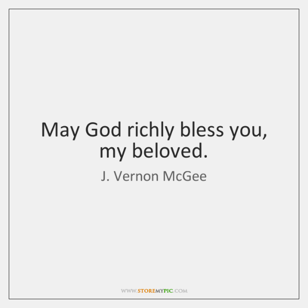 May God richly bless you, my beloved.