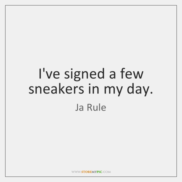 I've signed a few sneakers in my day.