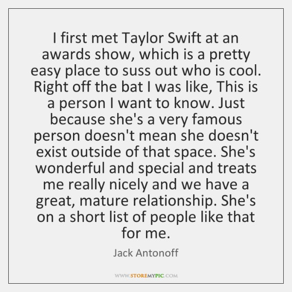 I first met Taylor Swift at an awards show, which is a ...