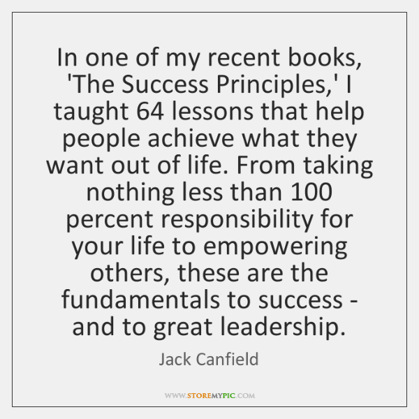 In one of my recent books, 'The Success Principles,' I taught 64 ...