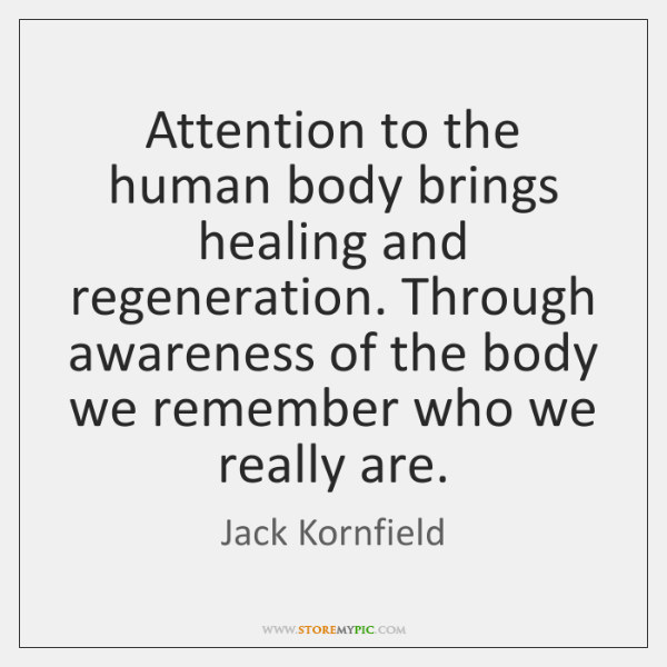 Attention to the human body brings healing and regeneration. Through awareness of ...