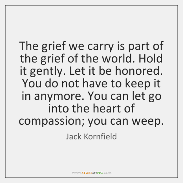 The grief we carry is part of the grief of the world. ...