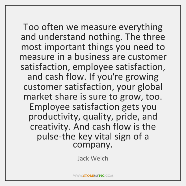Too often we measure everything and understand nothing. The three most important ...