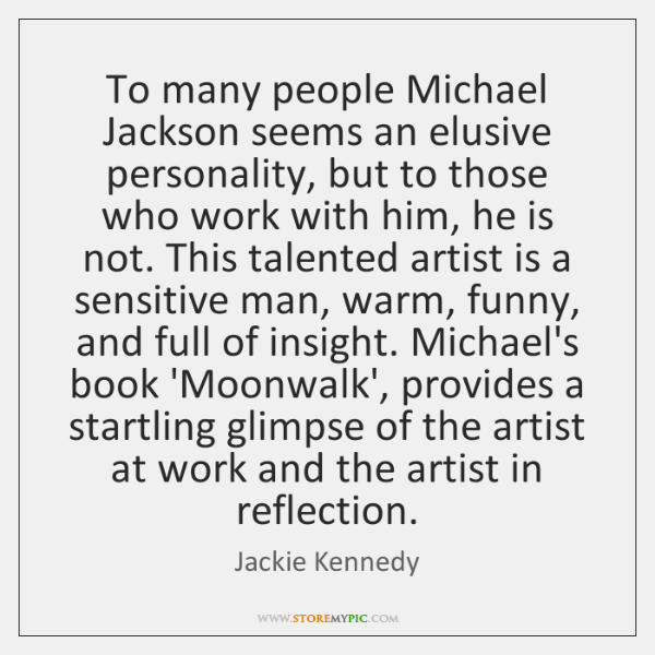 To many people Michael Jackson seems an elusive personality, but to those ...