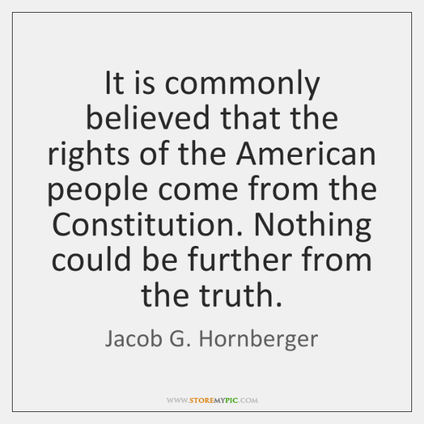 It is commonly believed that the rights of the American people come ...