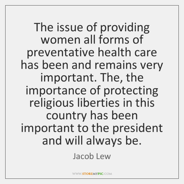 The issue of providing women all forms of preventative health care has ...