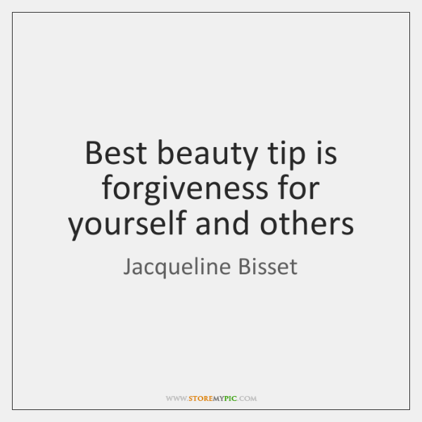 Best beauty tip is forgiveness for yourself and others