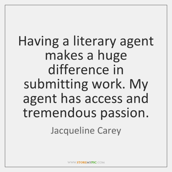 Having a literary agent makes a huge difference in submitting work. My ...