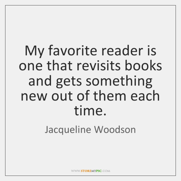 My favorite reader is one that revisits books and gets something new ...