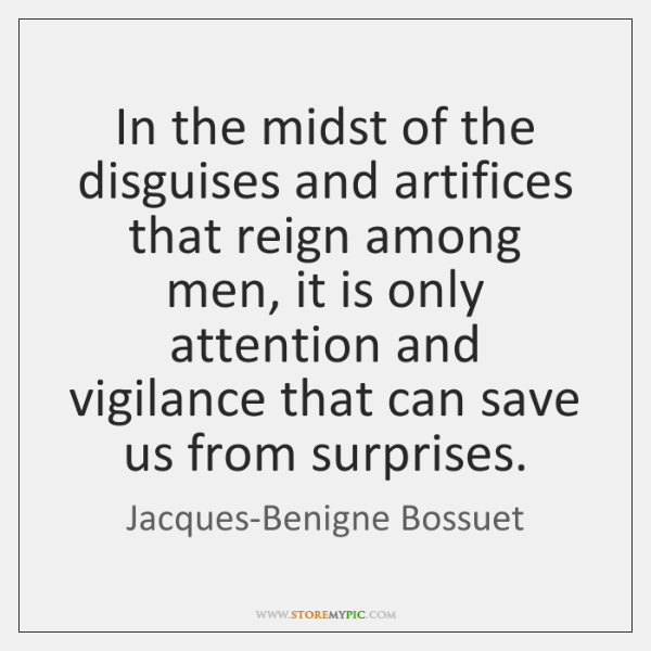 In the midst of the disguises and artifices that reign among men, ...