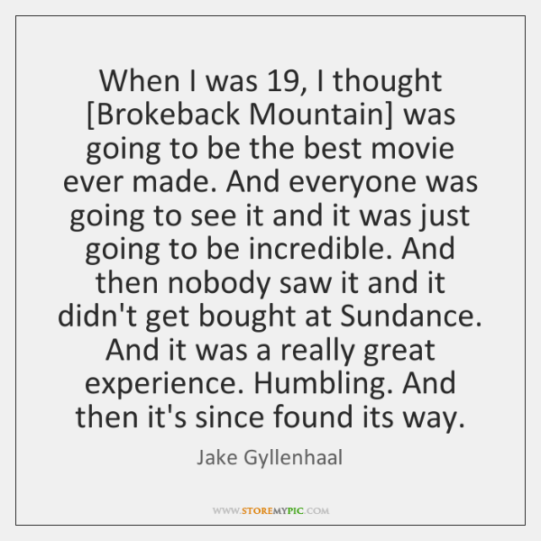 When I was 19, I thought [Brokeback Mountain] was going to be the ...