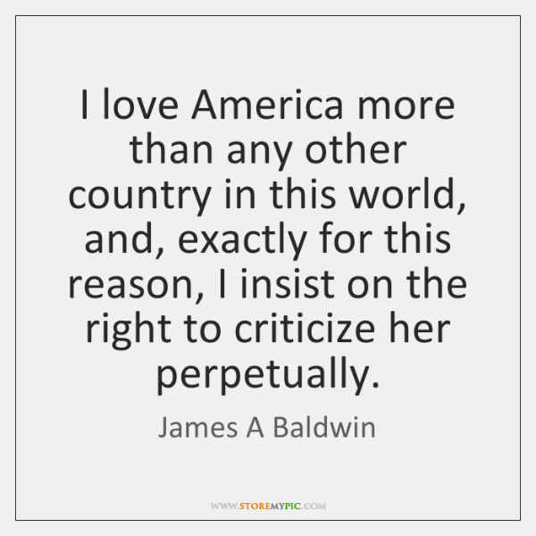 I love America more than any other country in this world, and, ...