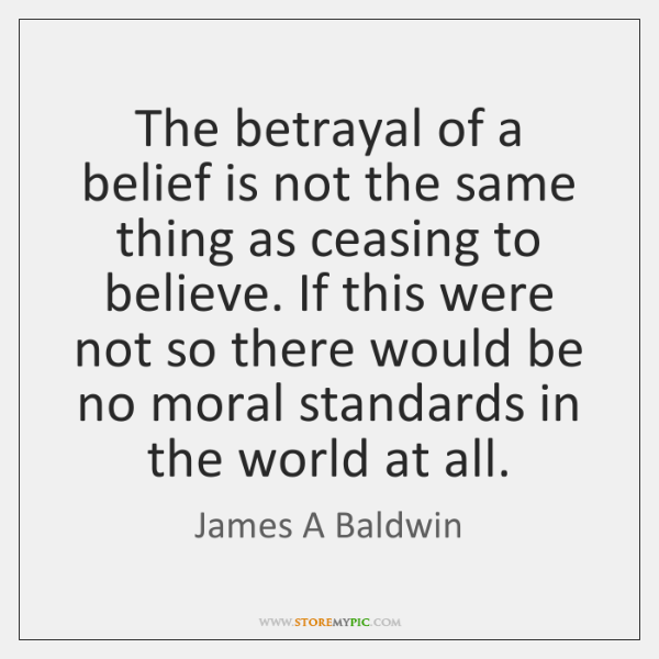 The betrayal of a belief is not the same thing as ceasing ...