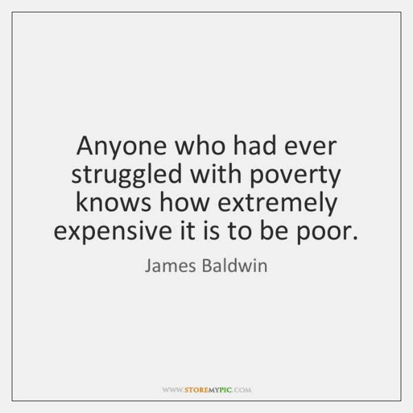 Anyone who had ever struggled with poverty knows how extremely expensive it ...