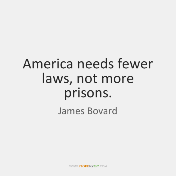 America needs fewer laws, not more prisons.