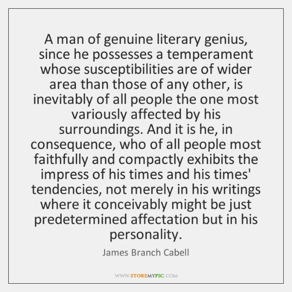 A man of genuine literary genius, since he possesses a temperament whose ...