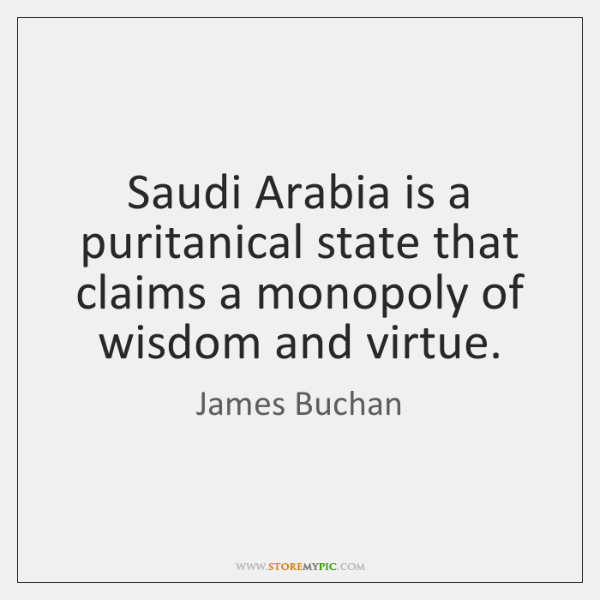 Saudi Arabia is a puritanical state that claims a monopoly of wisdom ...