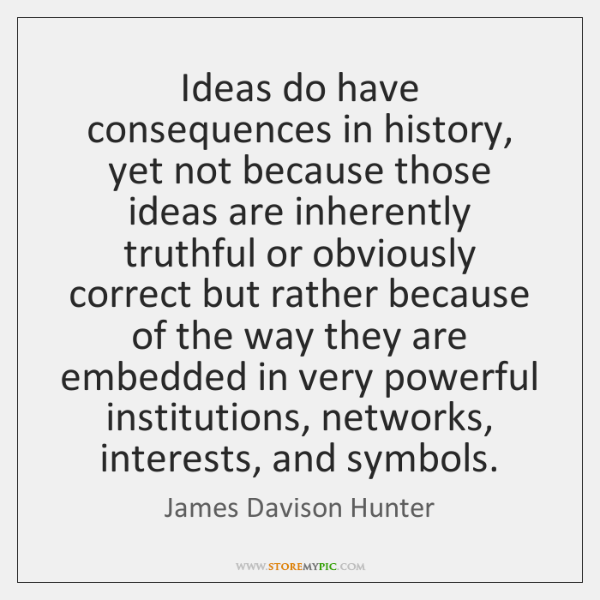 Ideas do have consequences in history, yet not because those ideas are ...
