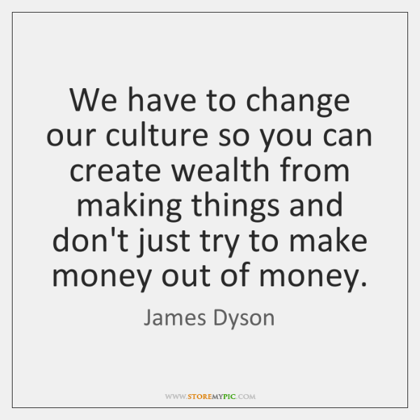 We have to change our culture so you can create wealth from ...