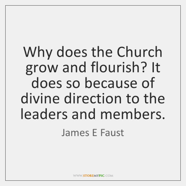 Why does the Church grow and flourish? It does so because of ...