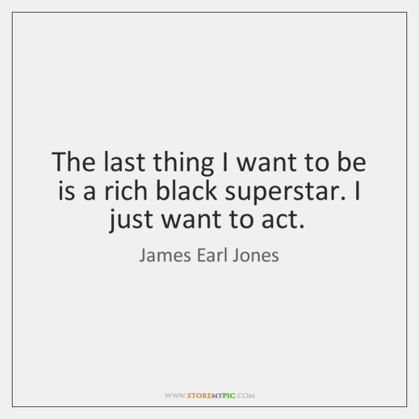 The last thing I want to be is a rich black superstar. ...
