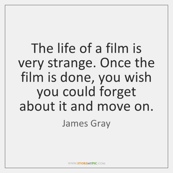 The life of a film is very strange. Once the film is ...