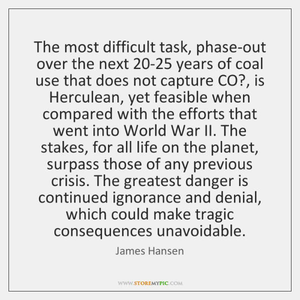 The most difficult task, phase-out over the next 20-25 years of coal ...