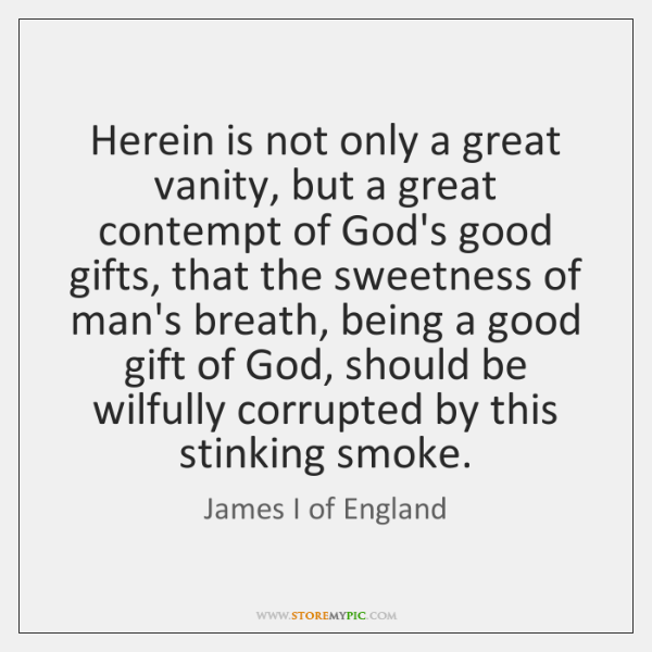 Herein is not only a great vanity, but a great contempt of ...