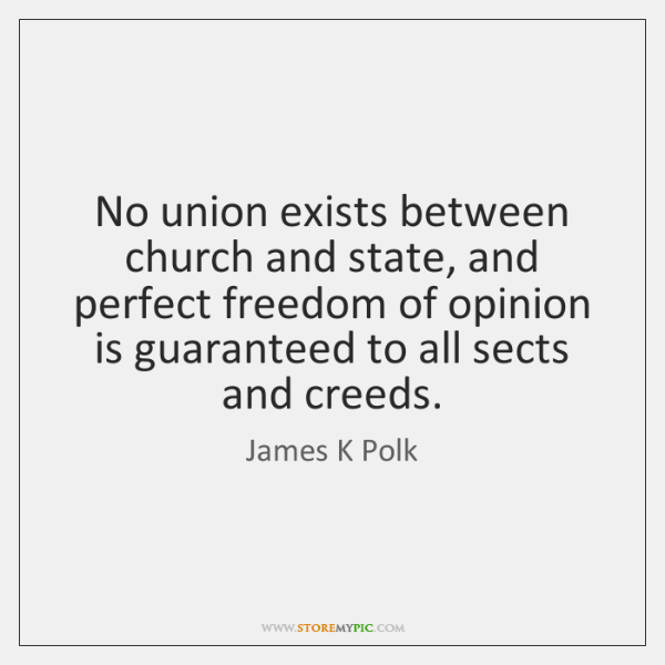 No union exists between church and state, and perfect freedom of opinion ...
