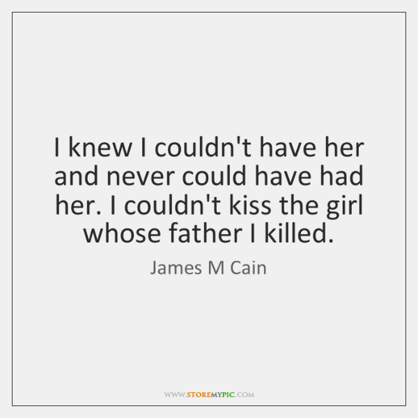 I knew I couldn't have her and never could have had her. ...
