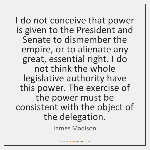 I do not conceive that power is given to the President and ...