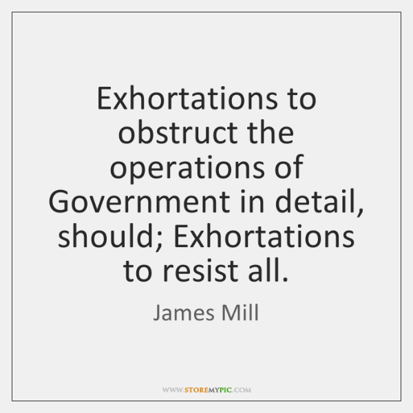 Exhortations to obstruct the operations of Government in detail, should; Exhortations to ...