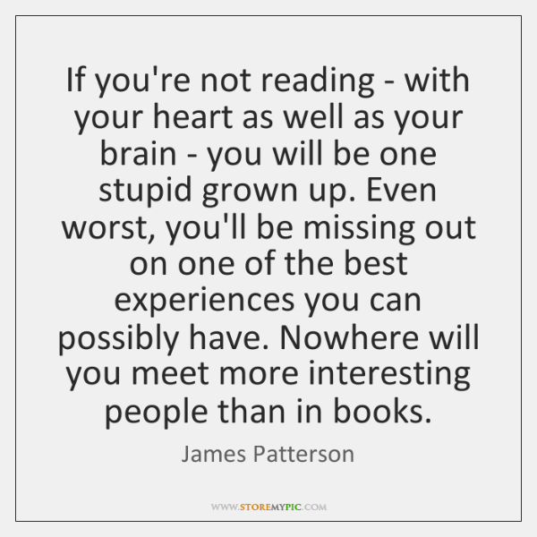 If you're not reading - with your heart as well as your ...