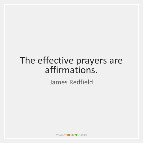 The effective prayers are affirmations.