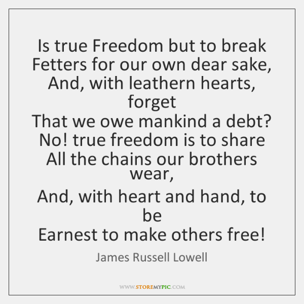 Is true Freedom but to break   Fetters for our own dear sake,   ...