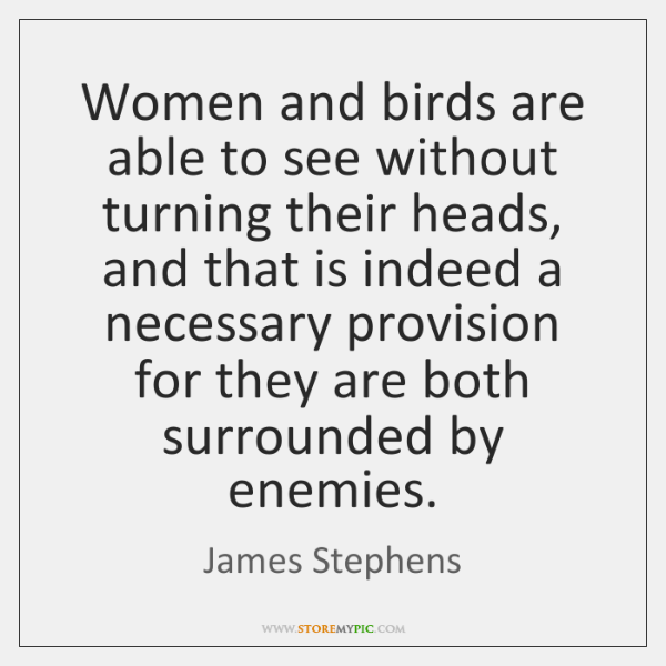 Women and birds are able to see without turning their heads, and ...