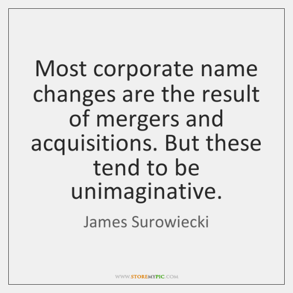 Most corporate name changes are the result of mergers and acquisitions. But ...