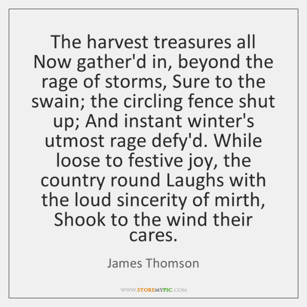 The harvest treasures all Now gather'd in, beyond the rage of storms, ...