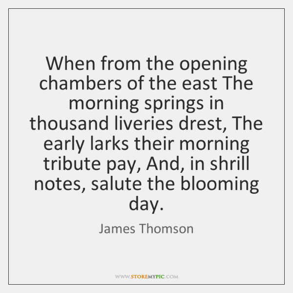 When from the opening chambers of the east The morning springs in ...