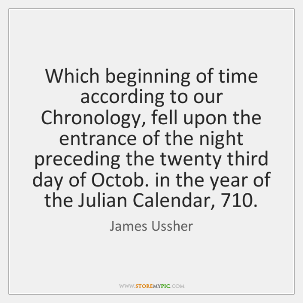 Which beginning of time according to our Chronology, fell upon the entrance ...