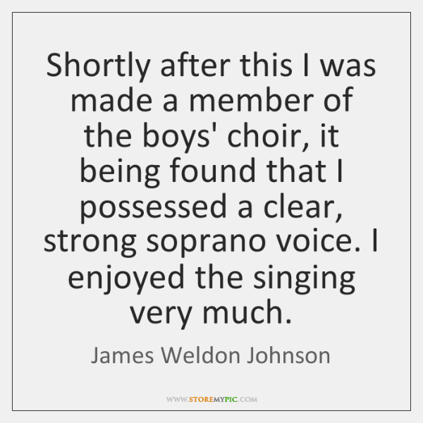Shortly after this I was made a member of the boys' choir, ...