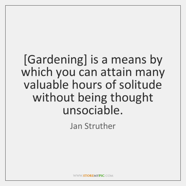 [Gardening] is a means by which you can attain many valuable hours ...