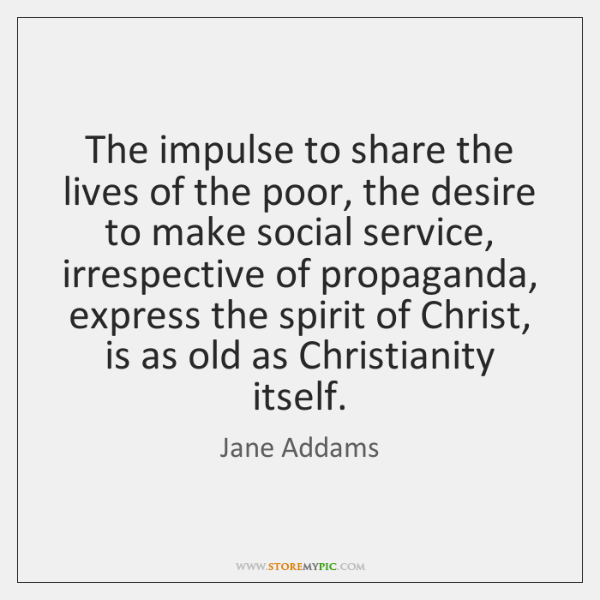 The impulse to share the lives of the poor, the desire to ...