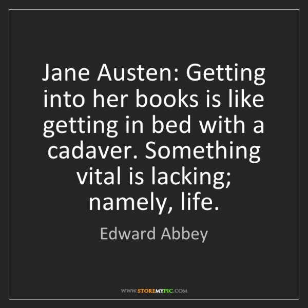 Edward Abbey: Jane Austen: Getting into her books is like getting in...