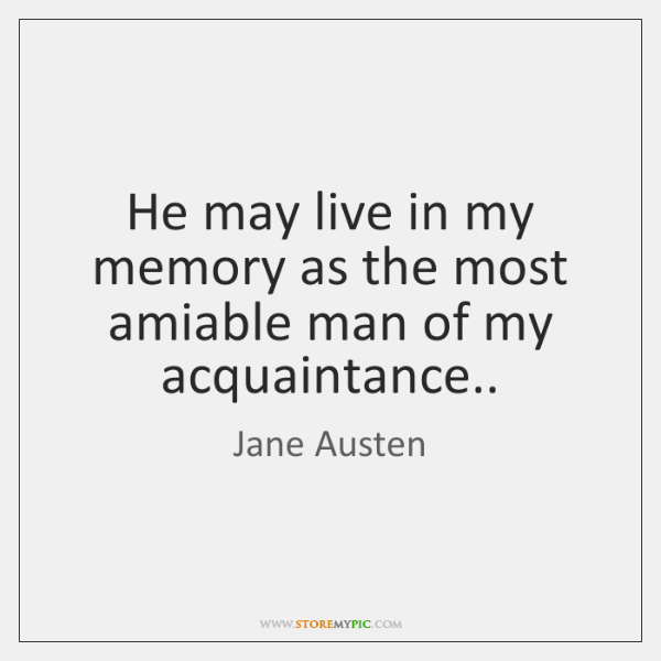 He may live in my memory as the most amiable man of ...