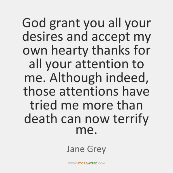 God grant you all your desires and accept my own hearty thanks ...