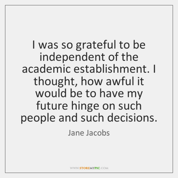 I was so grateful to be independent of the academic establishment. I ...